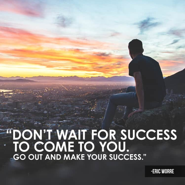 Don't Wait for Success