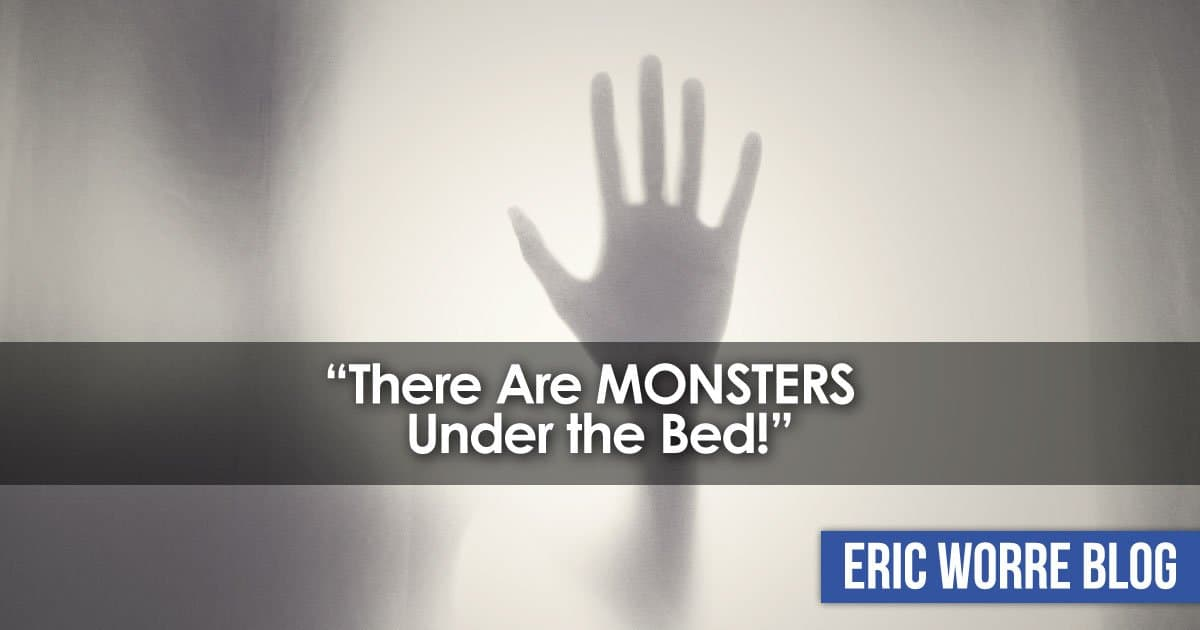 There Are Monsters Under the Bed!