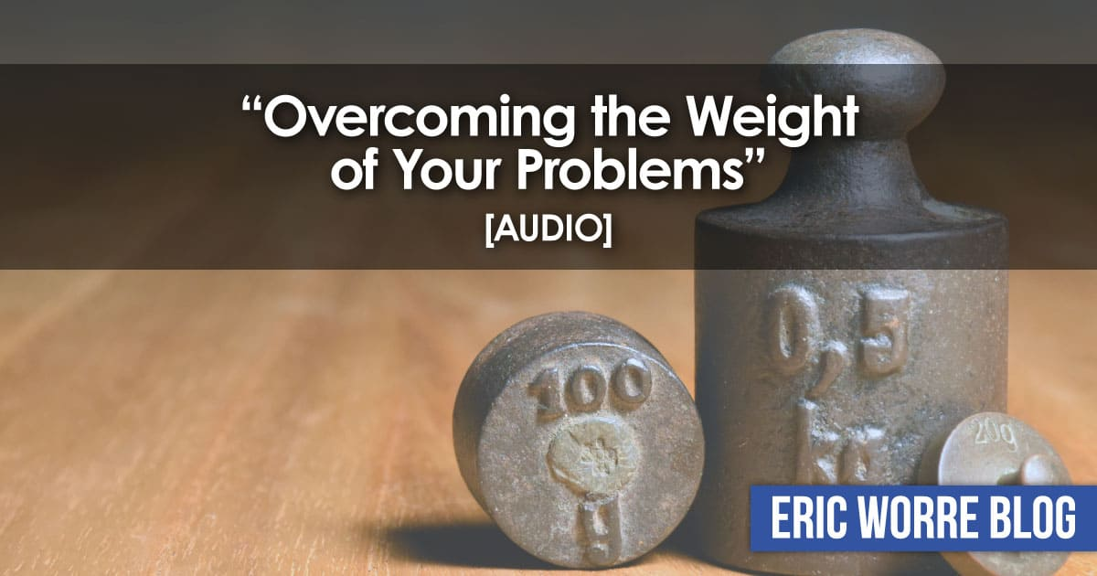 Overcoming the Weight of Your Problems_Audio
