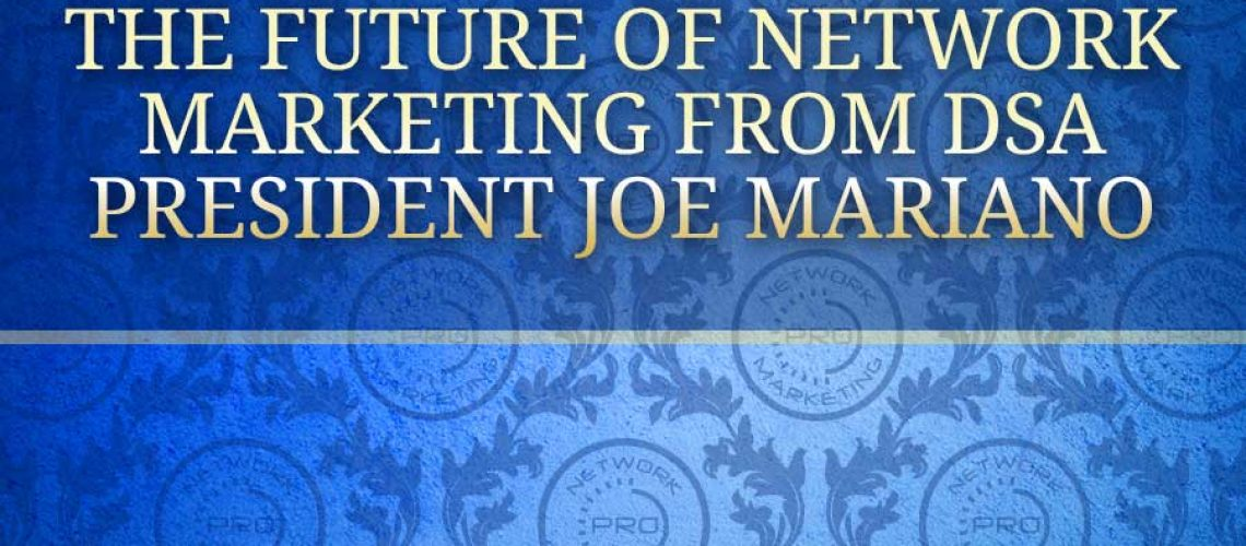 The Future of Network Marketing from DSA President Joe Mariano
