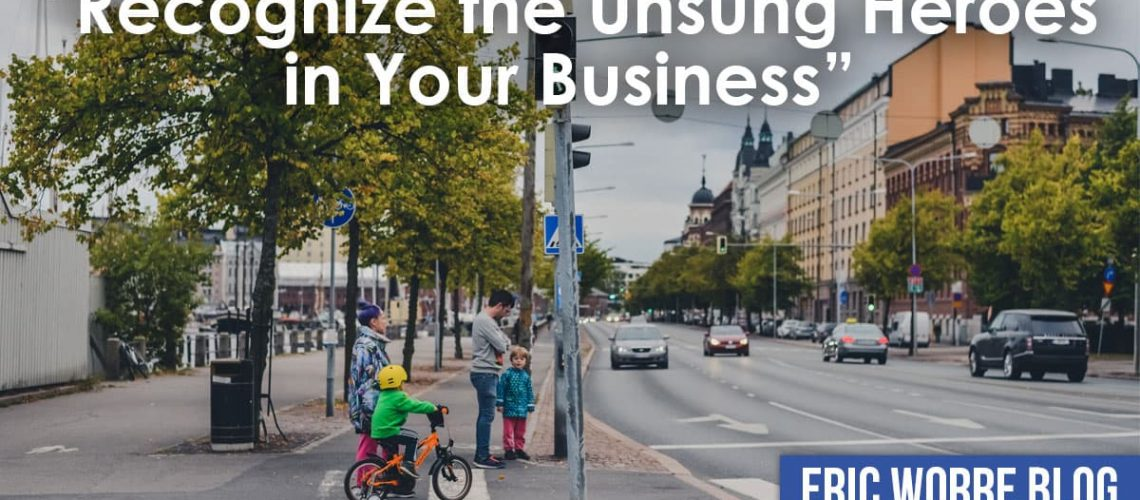 Recognize the Unsung Heroes in Your Business