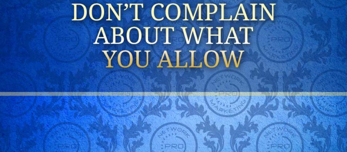 Don't Complain about what you allow