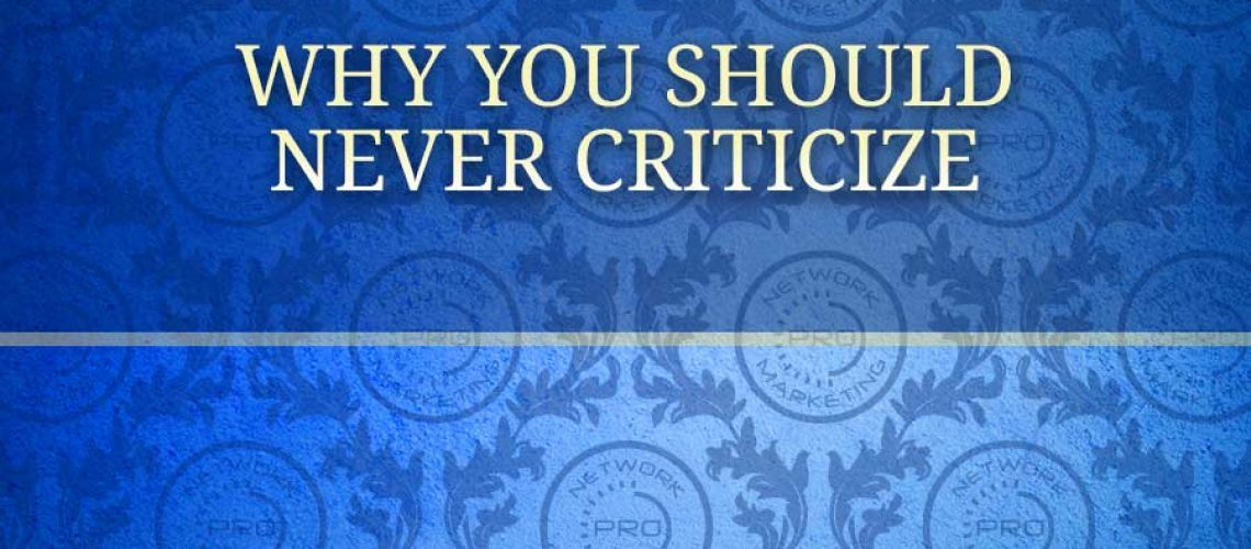 Why You Should Never Criticize