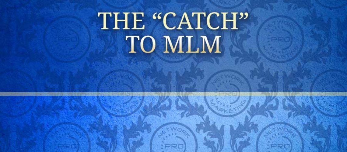 The Catch to MLM