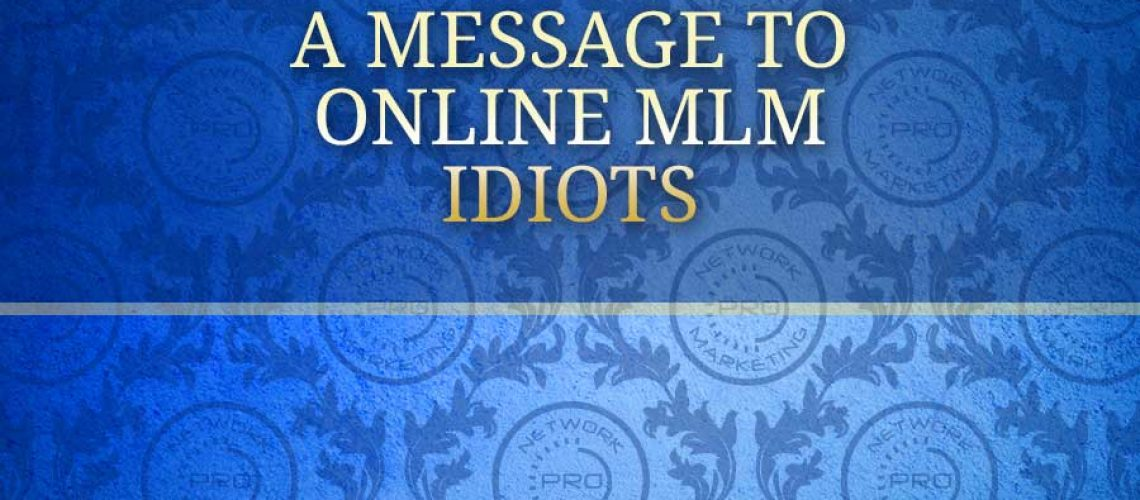 A Message to Online MLM Idiots