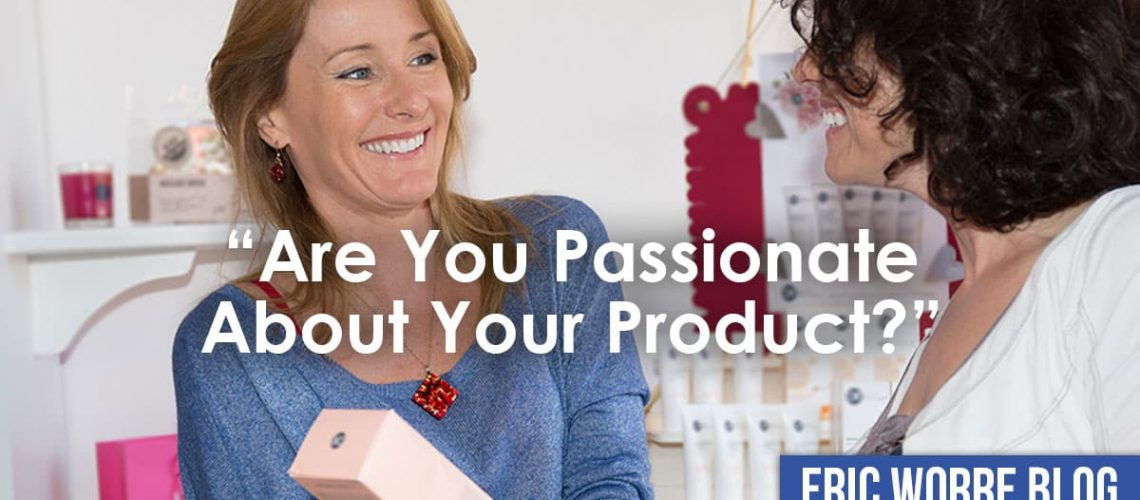 Are You Passionate About Your Product?
