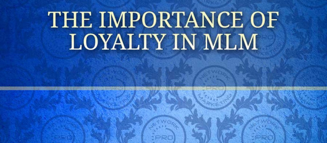 The Importance of Loyalty in MLM