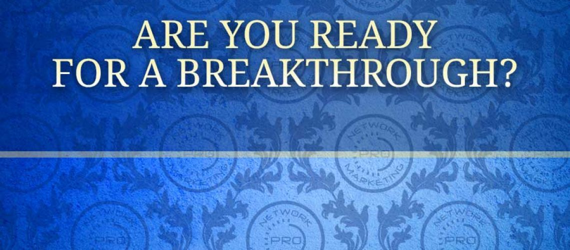 Are you Ready for a Breakthrough?