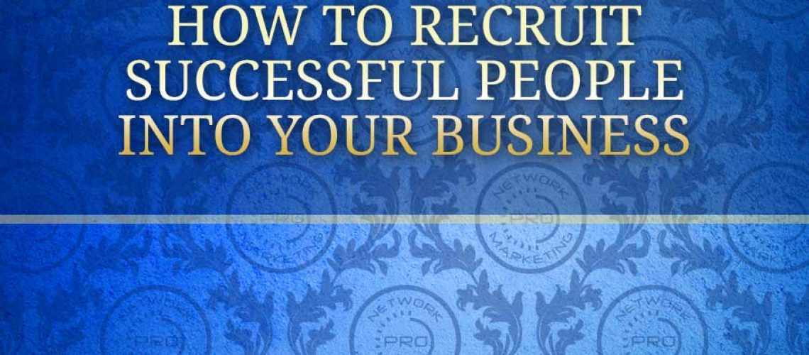 How to Recruit Successful People into Your Business