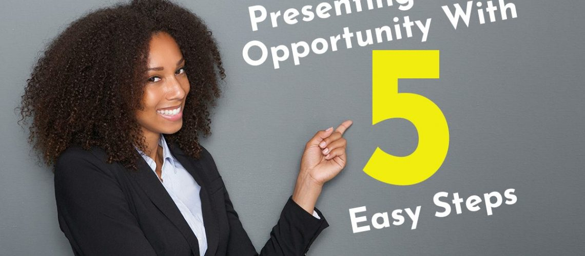 Presenting Your Opportunity with 5 Easy Steps