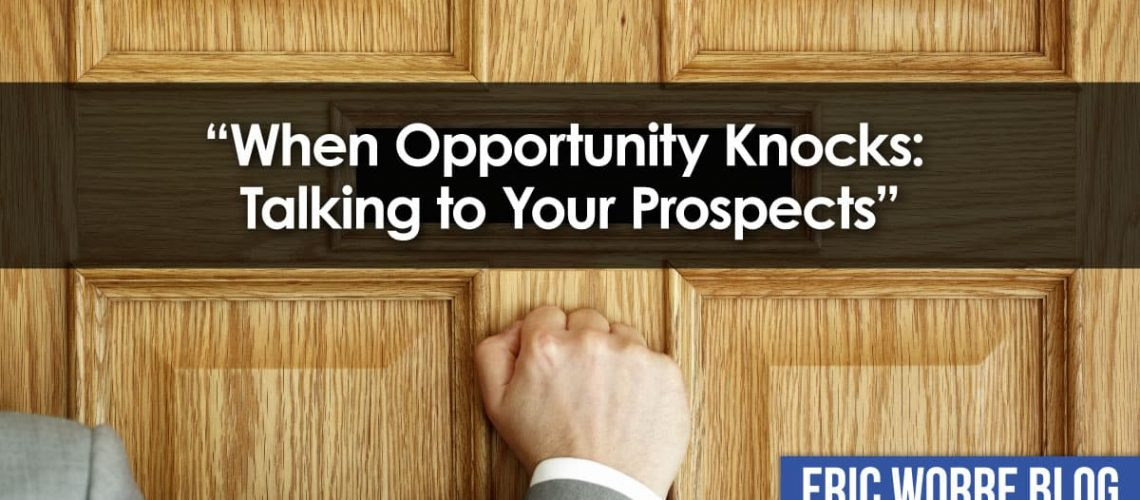 When Opportunity Knocks: Talking to Your Prospects