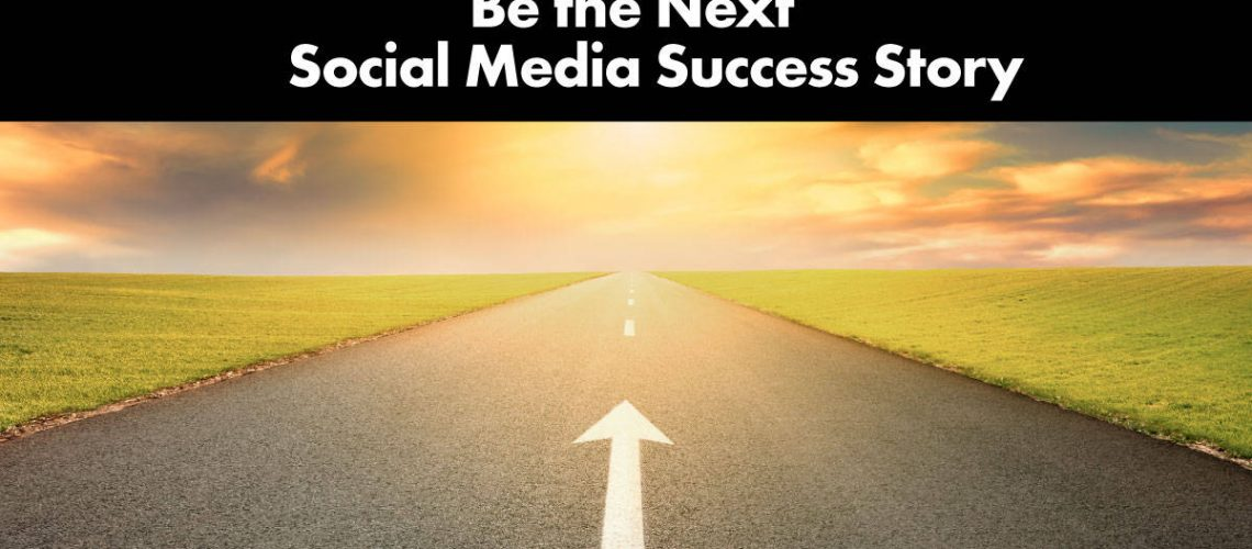 be-the-next-social-media-success-story