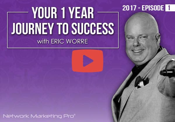 Network Marketing Pro 2017 -- Episode 1 -- Your 1-Year Journey to Success with Eric Worre